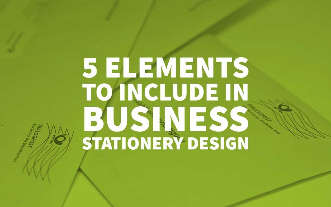 5 Elements to Include in Business Stationery Designs