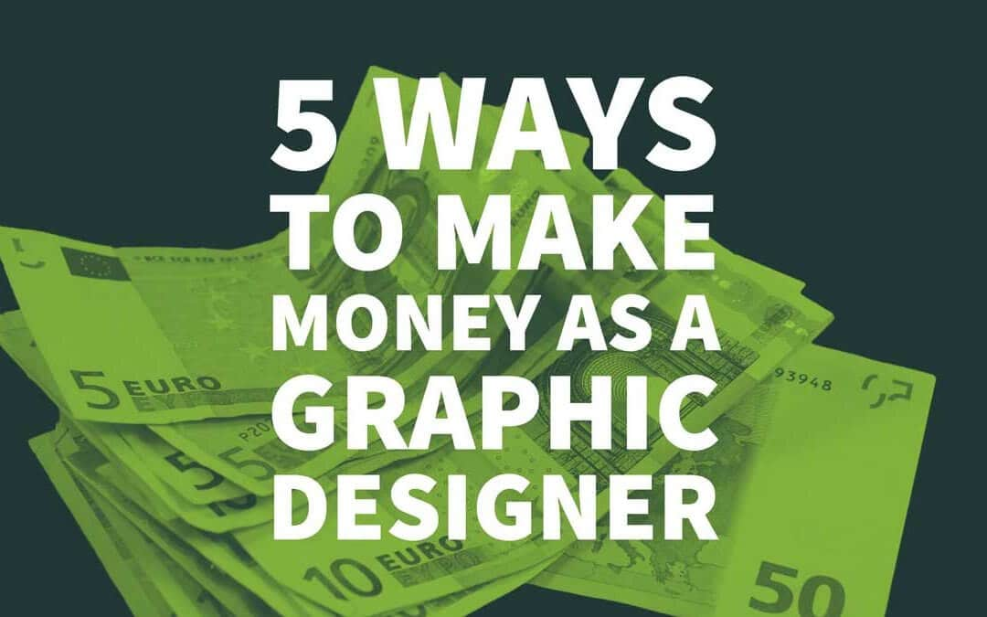 5 Ways to Make Money as a Graphic Designer