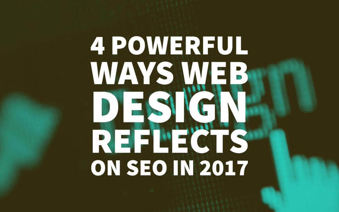 4 Powerful Ways Web Design Reflects on SEO in 2017