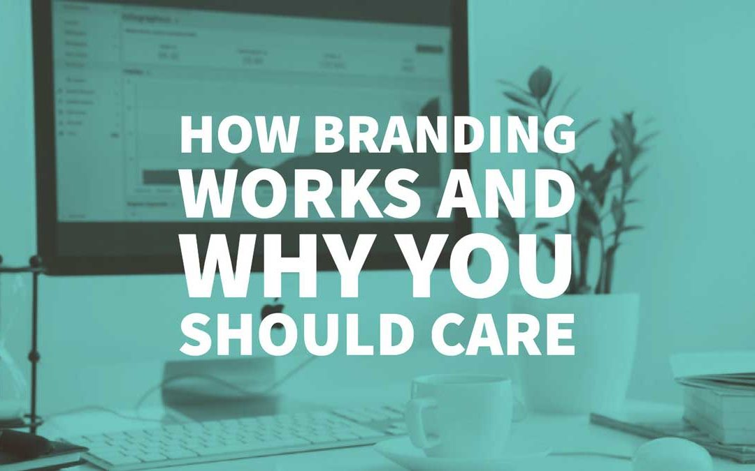 How Branding Works, and Why You Should Care