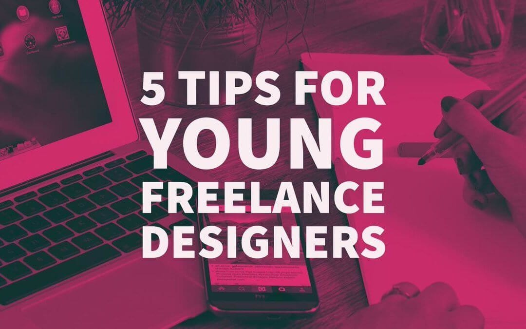 5 Tips for Young Freelance Designers