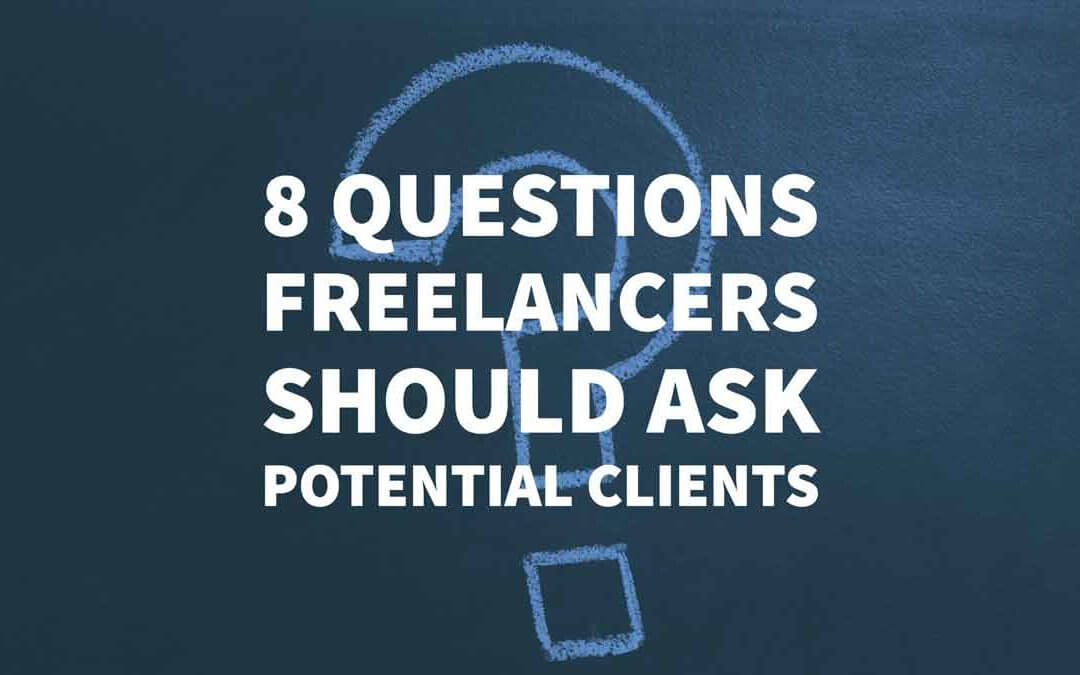 8 Questions Freelancers Should Ask Potential Clients