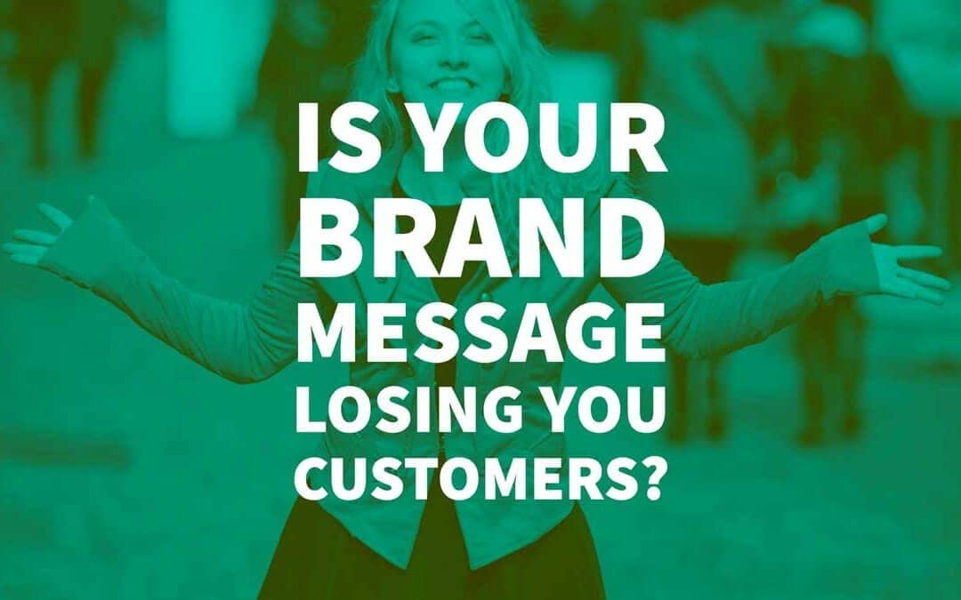 Is Your Brand Message Losing You Customers?