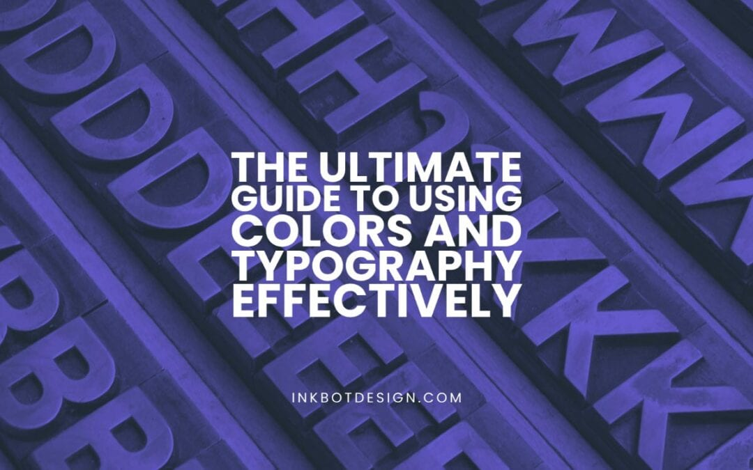 Guide To Using Colors And Typography Effectively