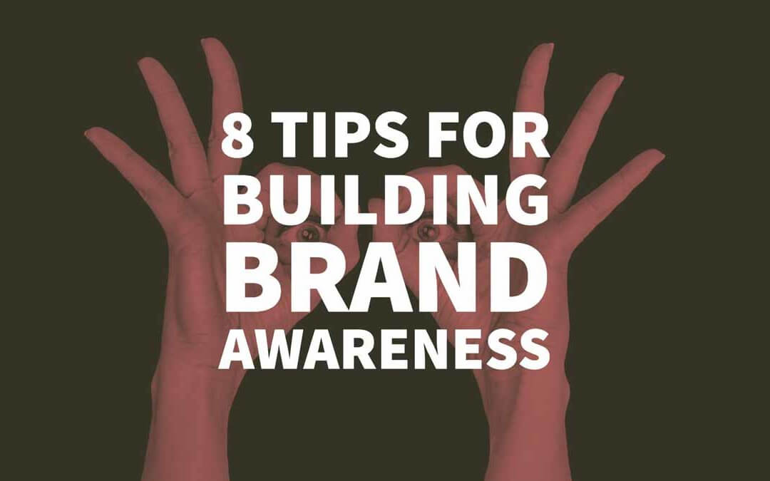 8 Tips for Building Brand Awareness