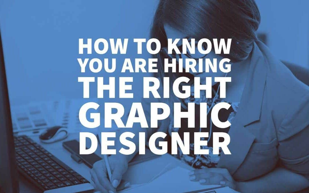 How to Know You are Hiring the Right Graphic Designer