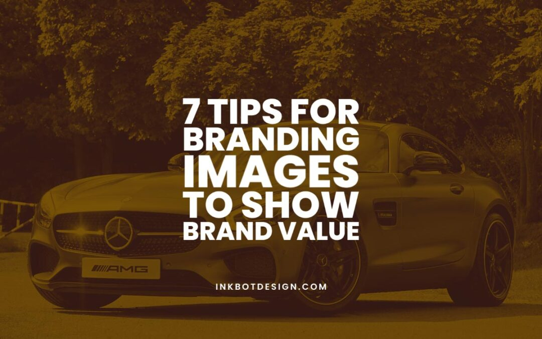 7 Tips for Branding Images to Show Brand Value