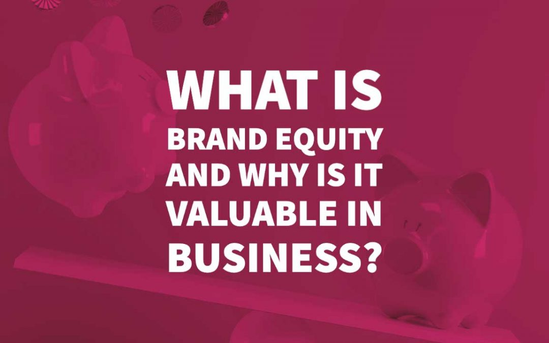 What Is Brand Equity and Why Is It Valuable In Business?