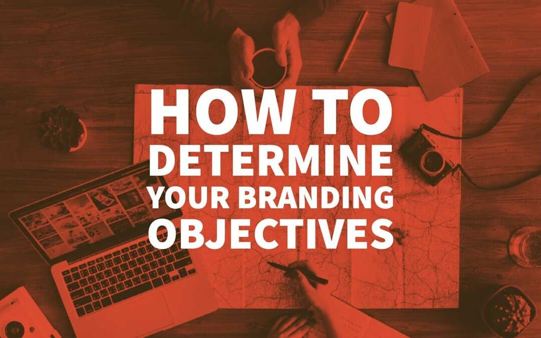 How to Determine Your Branding Objectives