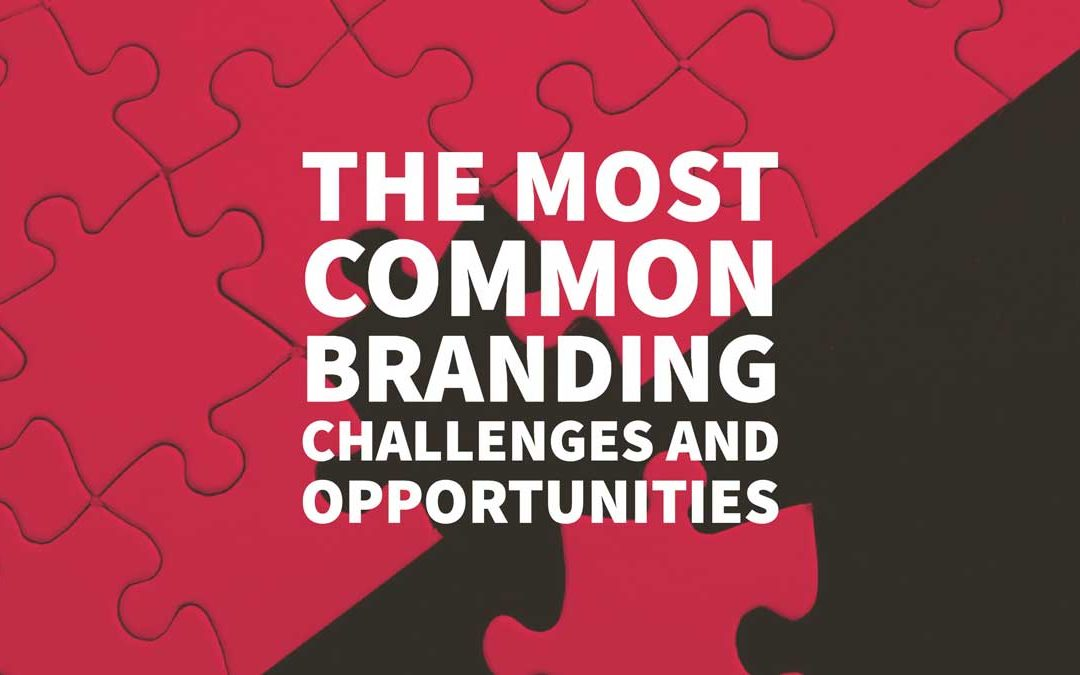 The Most Common Branding Challenges and Opportunities