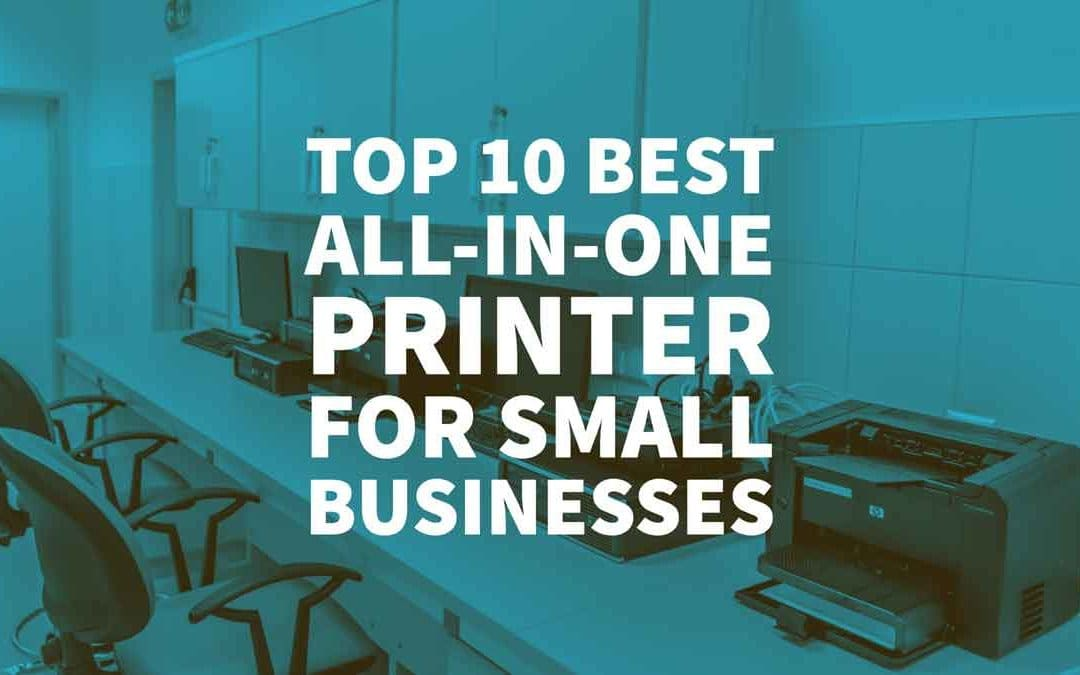 Top 10 Best All-in-one Printer for Small Businesses