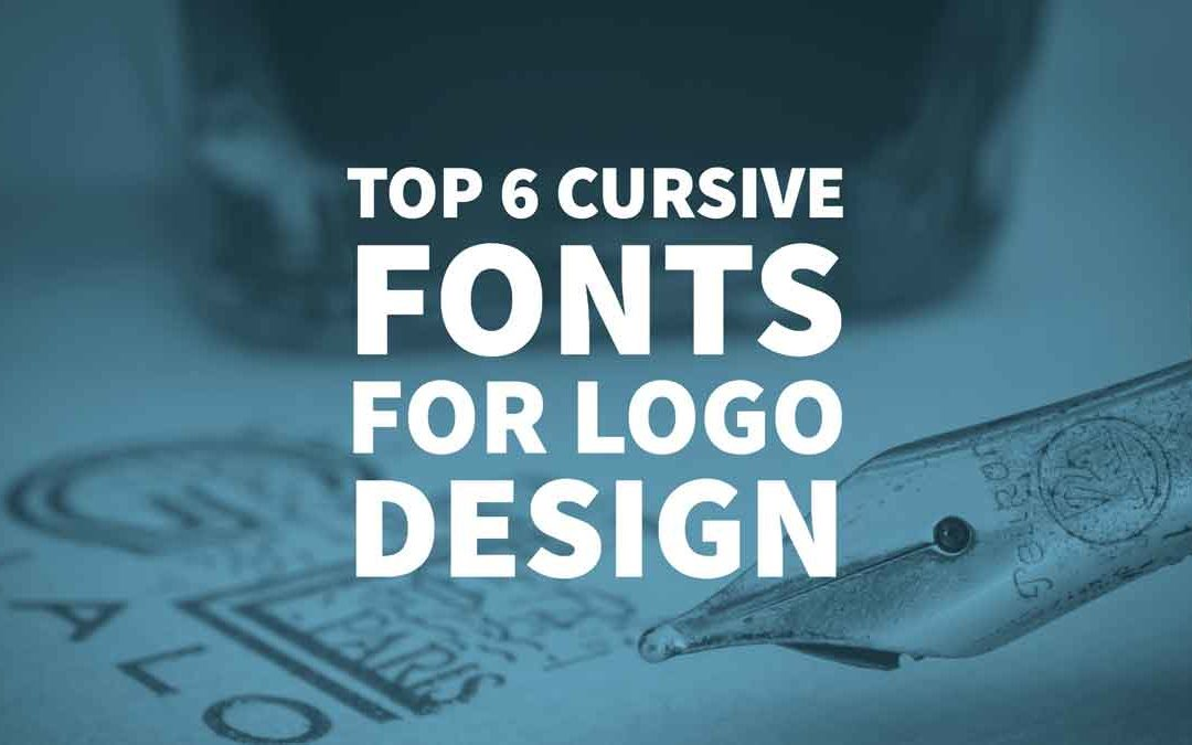 Top 6 Cursive Fonts for Logo Design