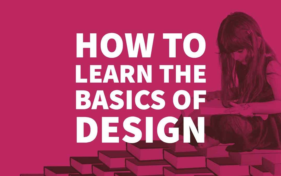 How to Learn the Basics of Design