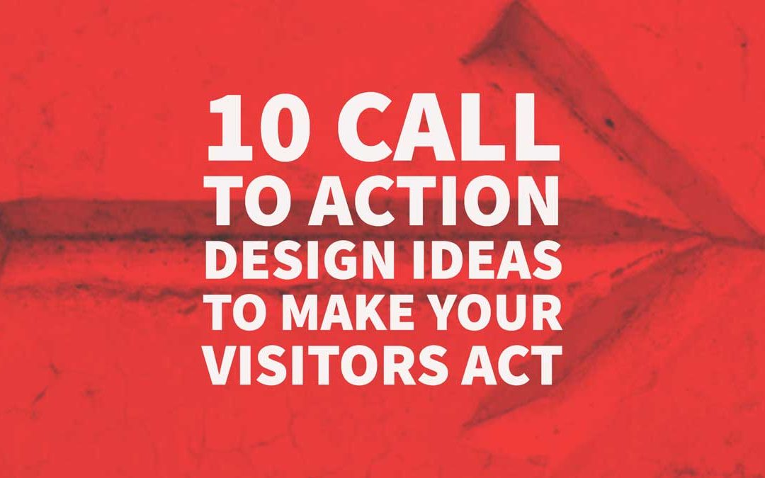 10 Call To Action Design Ideas To Make Your Visitors Act
