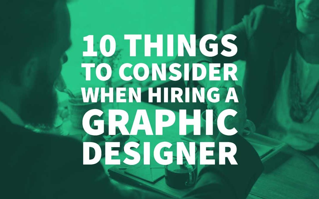 10 Things to Consider When Hiring a Graphic Designer