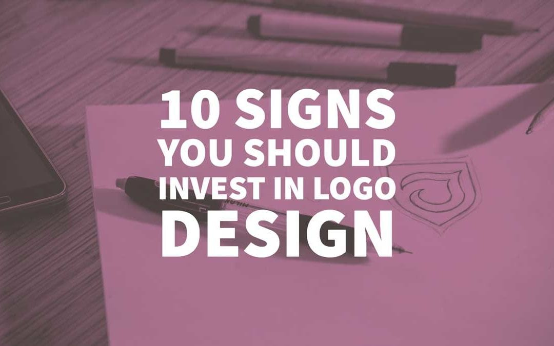 10 Signs You Should Invest in Logo Design