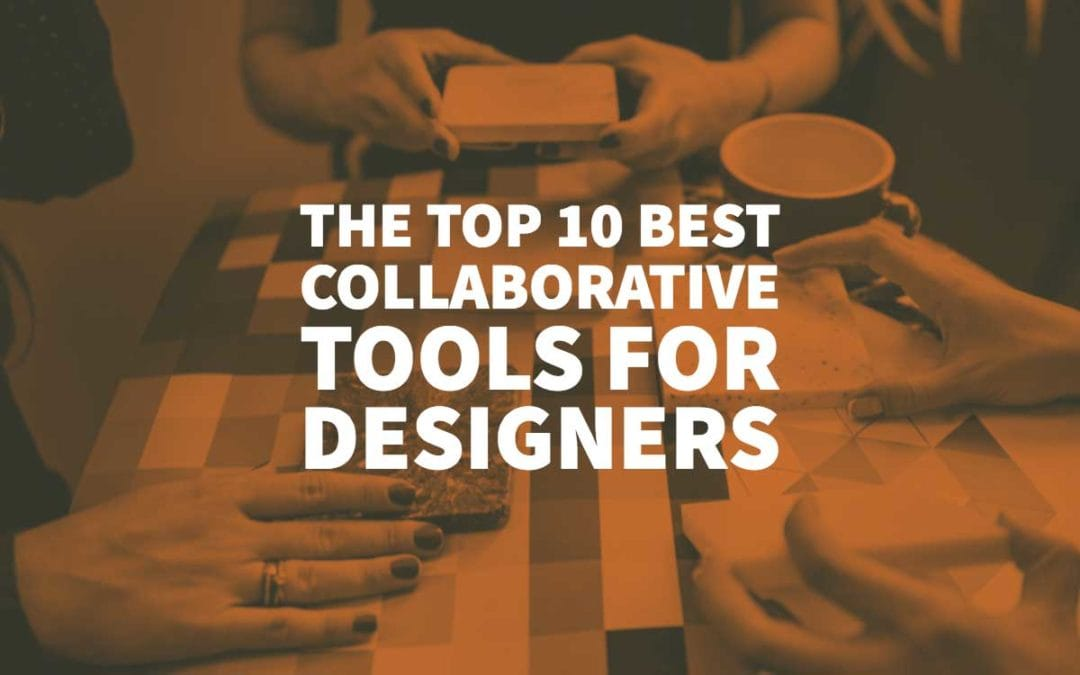 The Top 10 Best Collaborative Tools for Designers