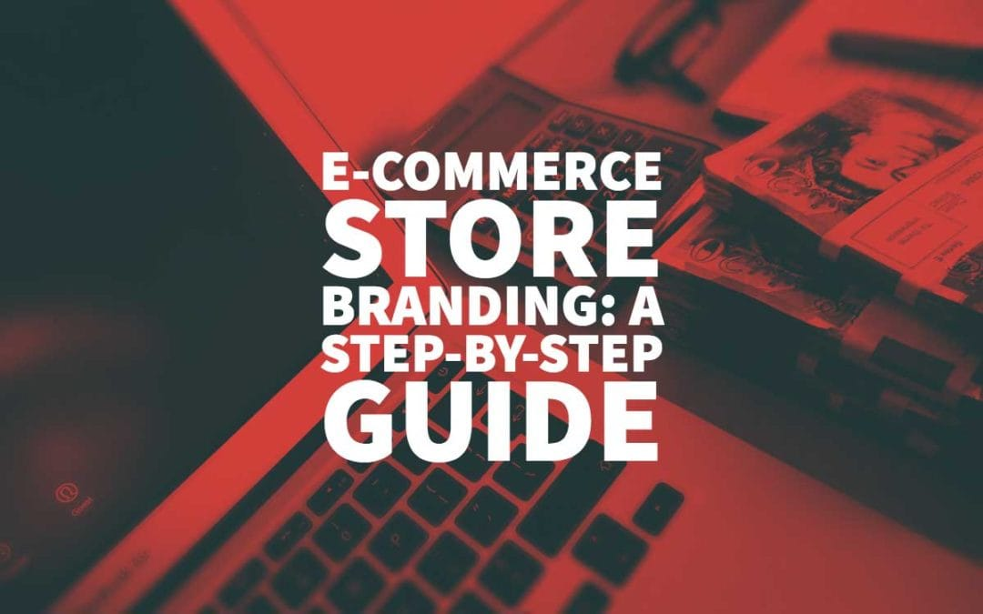 E-commerce Store Branding: A Step-by-Step Guide