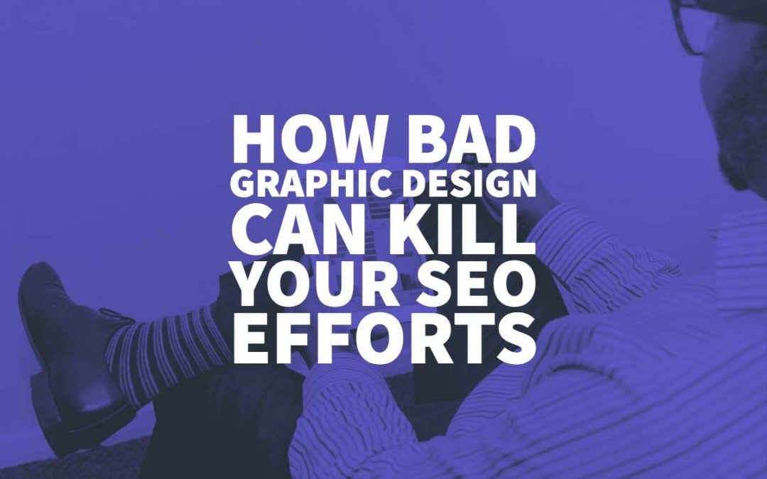 How Bad Graphic Design Can Kill Your SEO Efforts