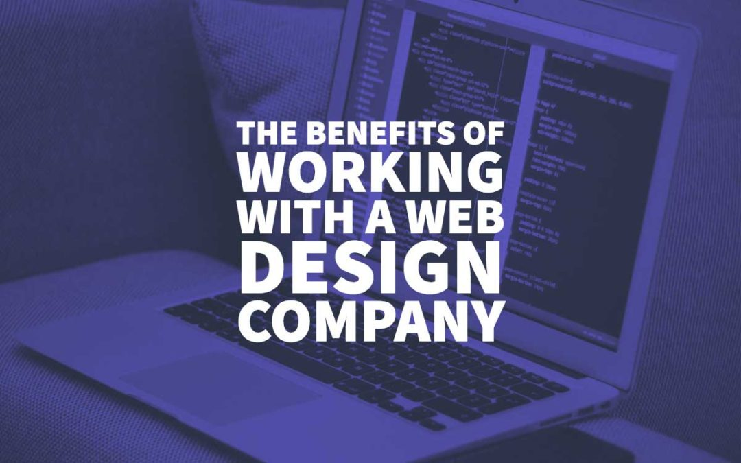 The Benefits of Working with a Web Design Company