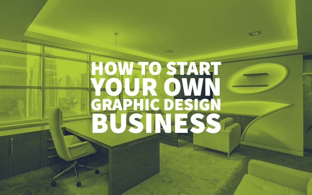 How to Start Your Own Graphic Design Business