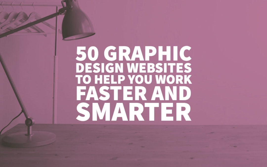 50 Graphic Design Websites to Help you Work Faster and Smarter
