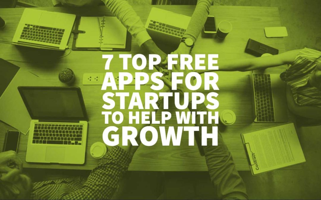 7 Top Free Apps For Startups To Help With Growth