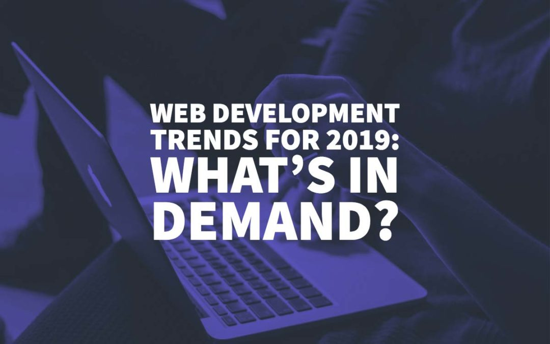 Web Development Trends for 2019: What's In Demand?