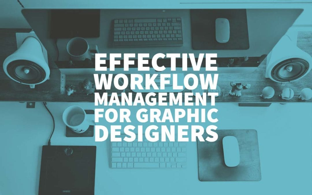 Effective Workflow Management for Graphic Designers