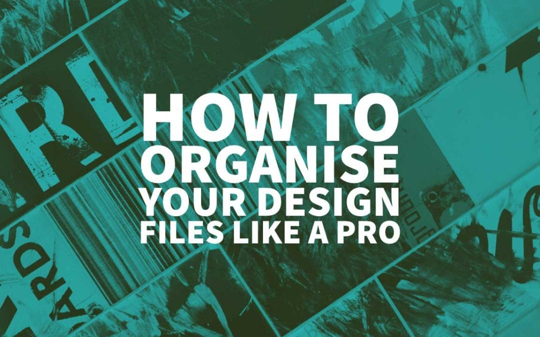 How to Organise Your Design Files Like a Pro