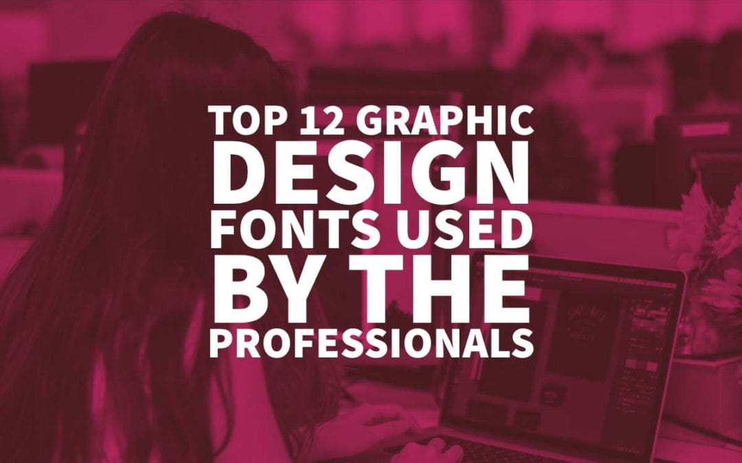 Top 12 Graphic Design Fonts Used by the Professionals