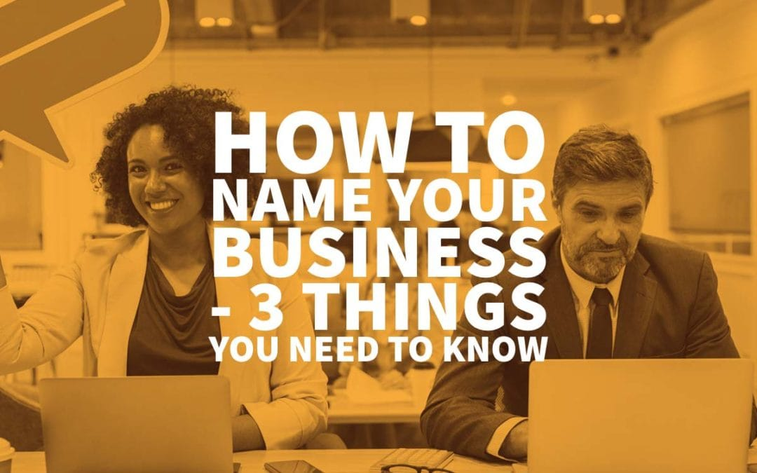 How to Name Your Business – 3 Things You Need to Know