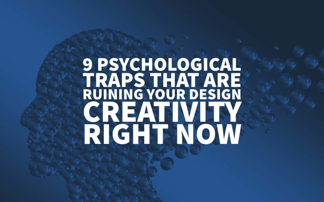 9 Psychological Traps That Are Ruining Your Design Creativity Right Now