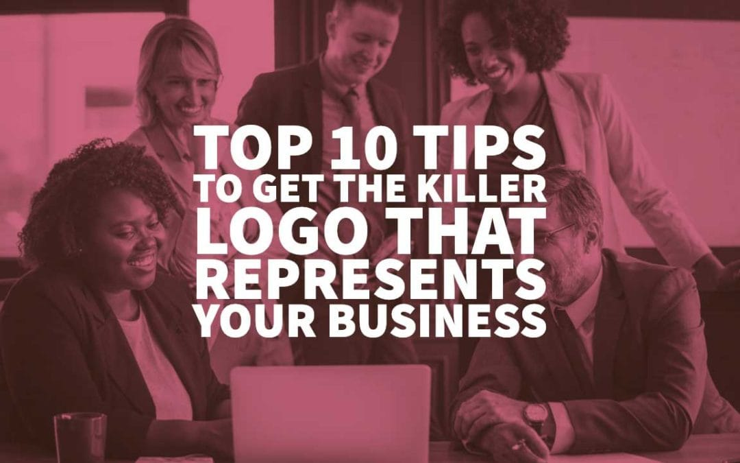 Top 10 Tips to Get the Killer Logo that Represents your Business