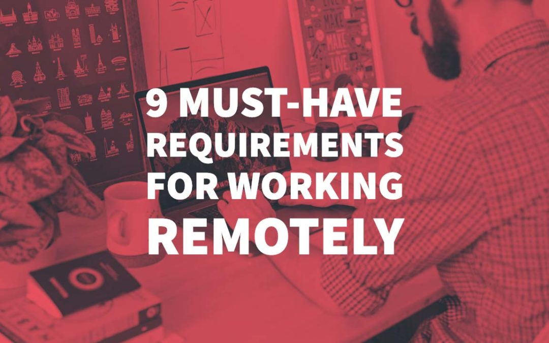 9 Must-Have Requirements for Working Remotely