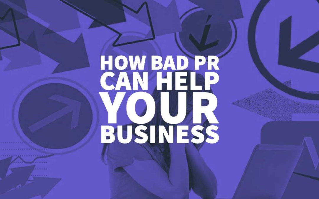 How Bad PR Can Help Your Business