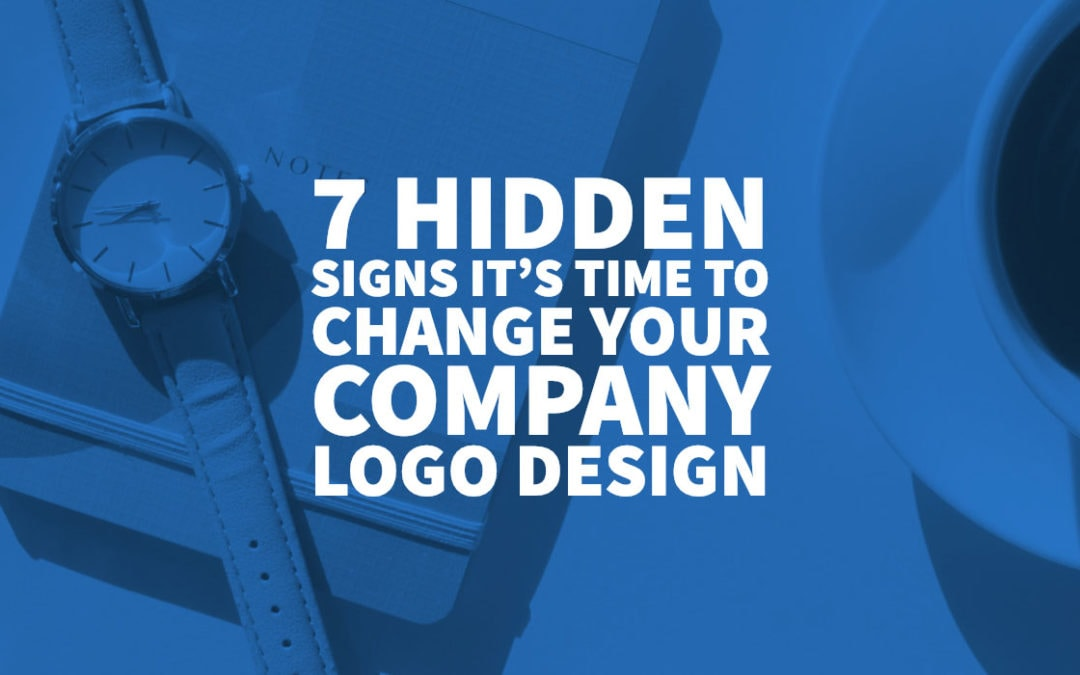 7 Hidden Signs It's Time to Change Your Company Logo Design