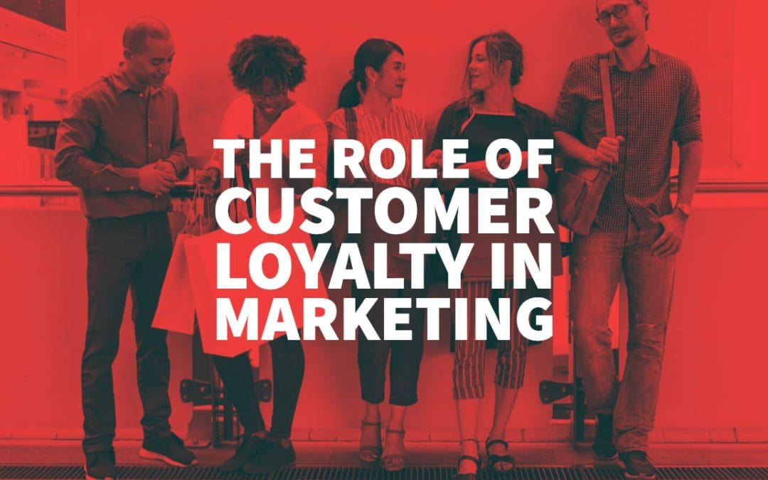 The Role of Customer Loyalty in Marketing