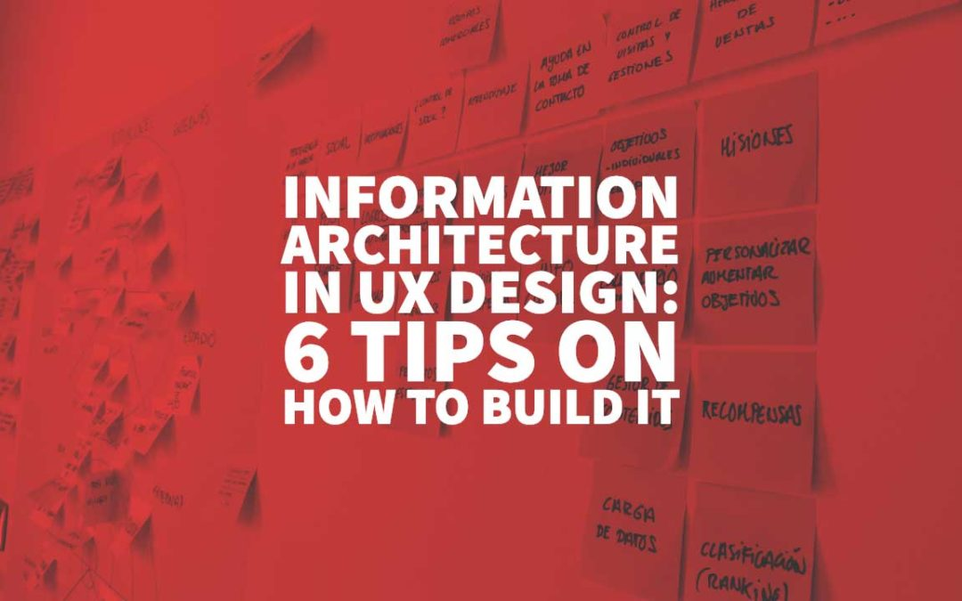 Information Architecture in UX Design: 6 Tips On How To Build It