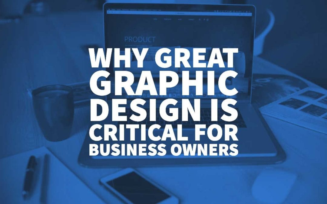 Why Great Graphic Design Is Critical for Business Owners