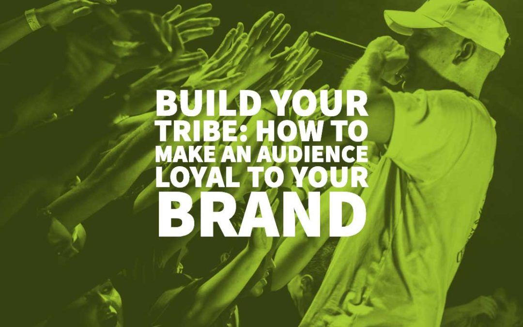 Build Your Tribe: How to Make an Audience Loyal to Your Brand
