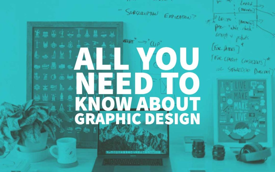All You Need to Know About Graphic Design