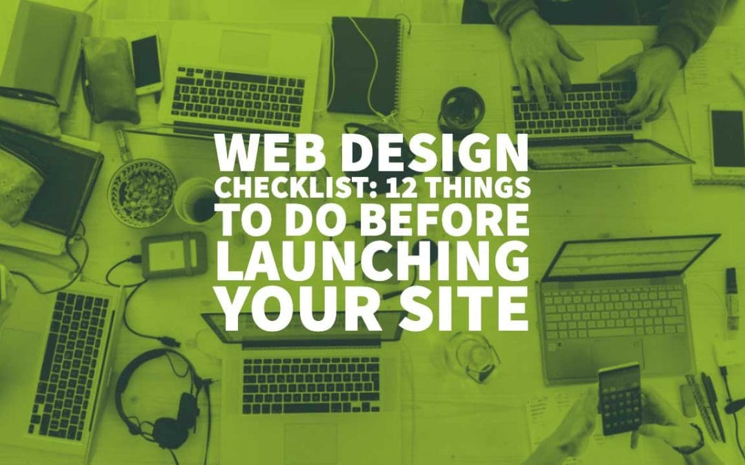 Web Design Checklist: 12 Things To Do Before Launching Your Site