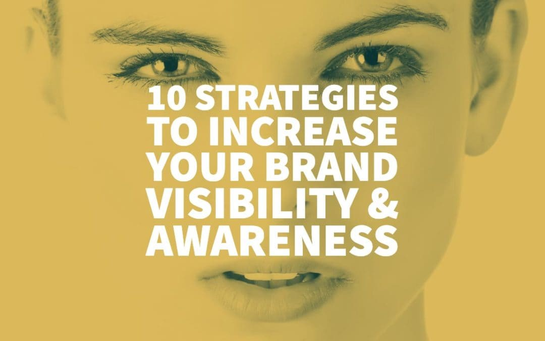 10 Strategies to Increase your Brand Visibility & Awareness