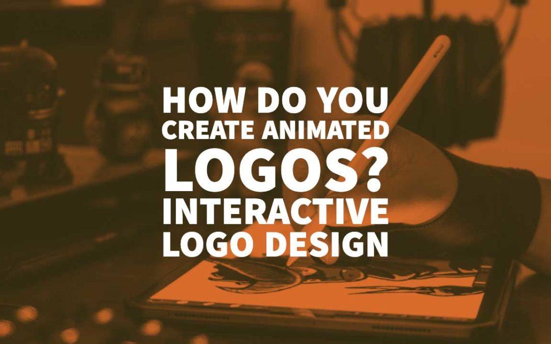 How Do You Create Animated Logos? Interactive Logo Design