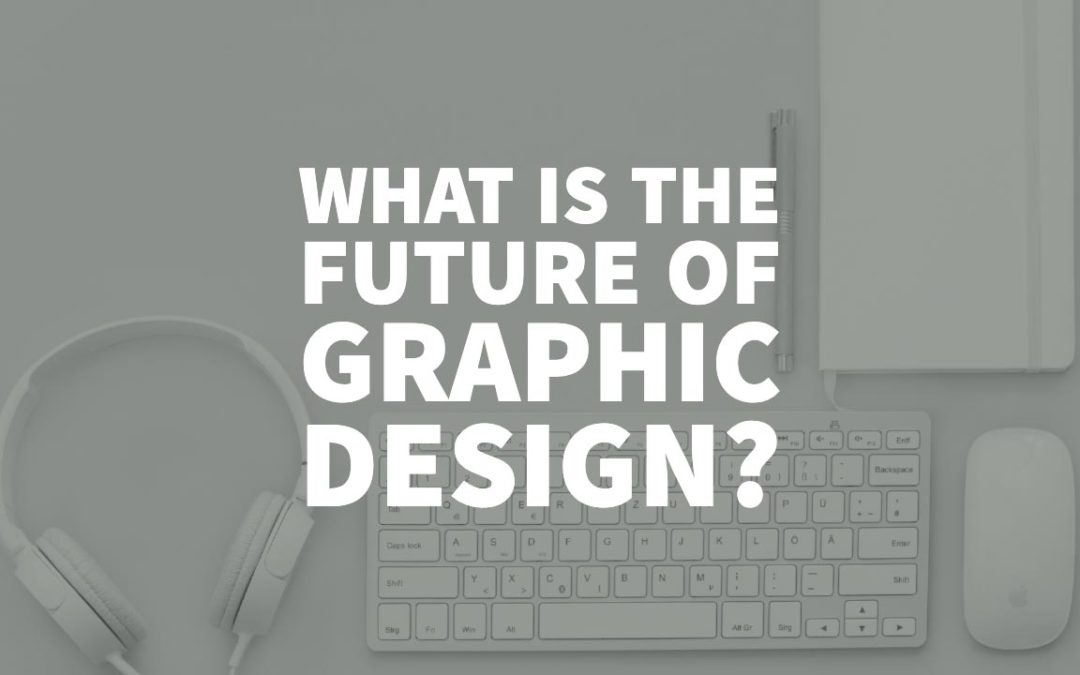 What is the Future of Graphic Design?