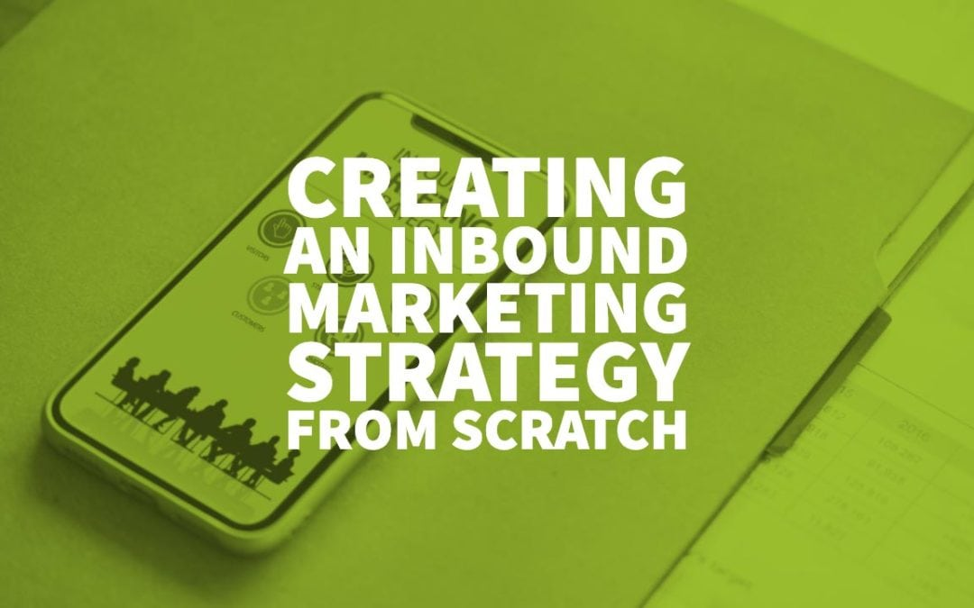 Creating an Inbound Marketing Strategy From Scratch