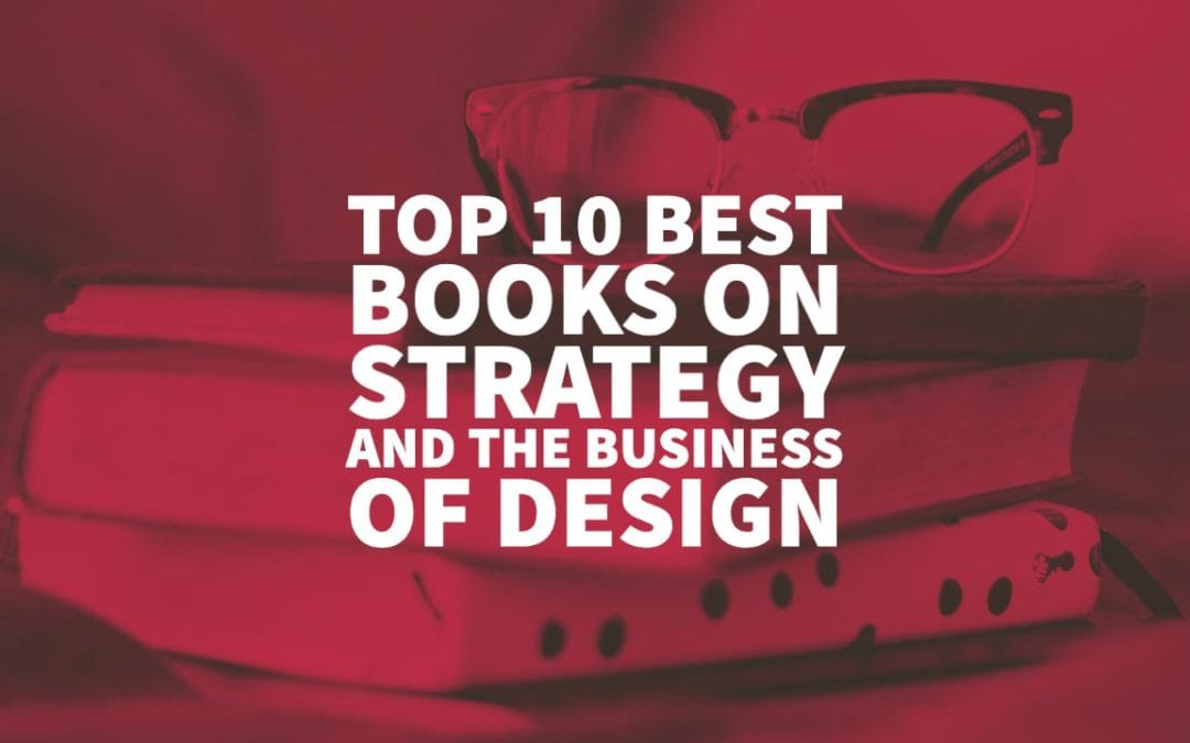 Top 10 Books on Strategy and the Business of Design