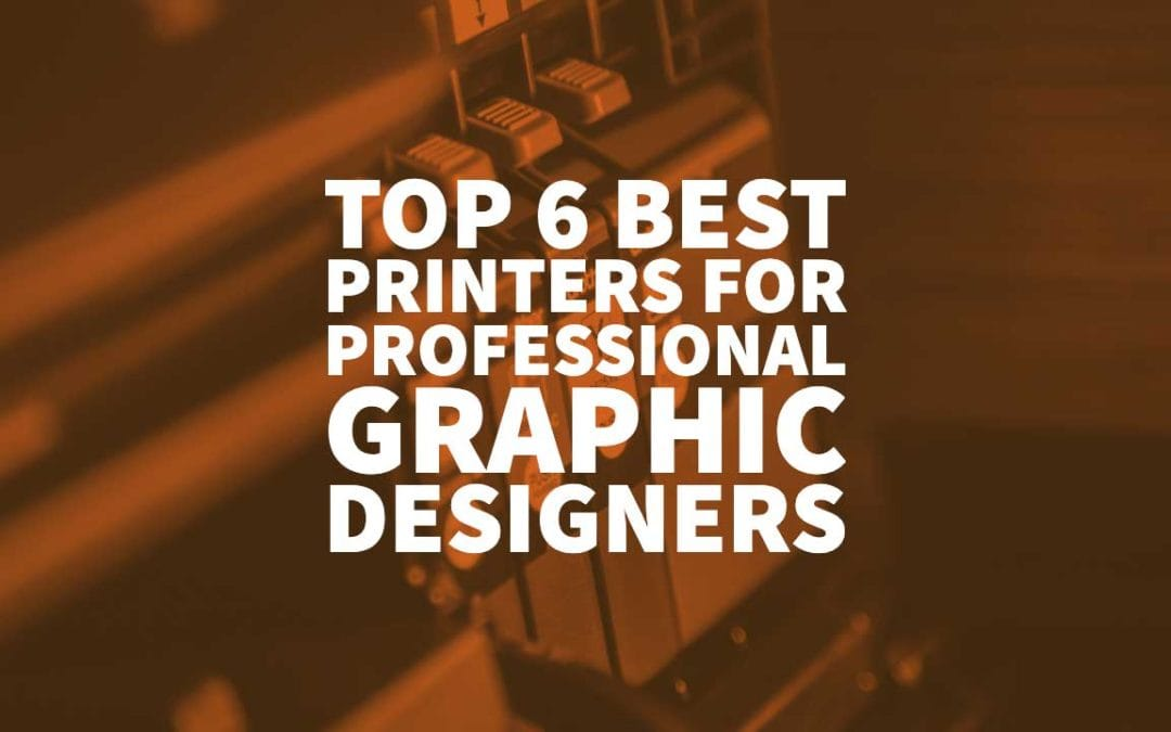 Top 6 Best Printers for Professional Graphic Designers