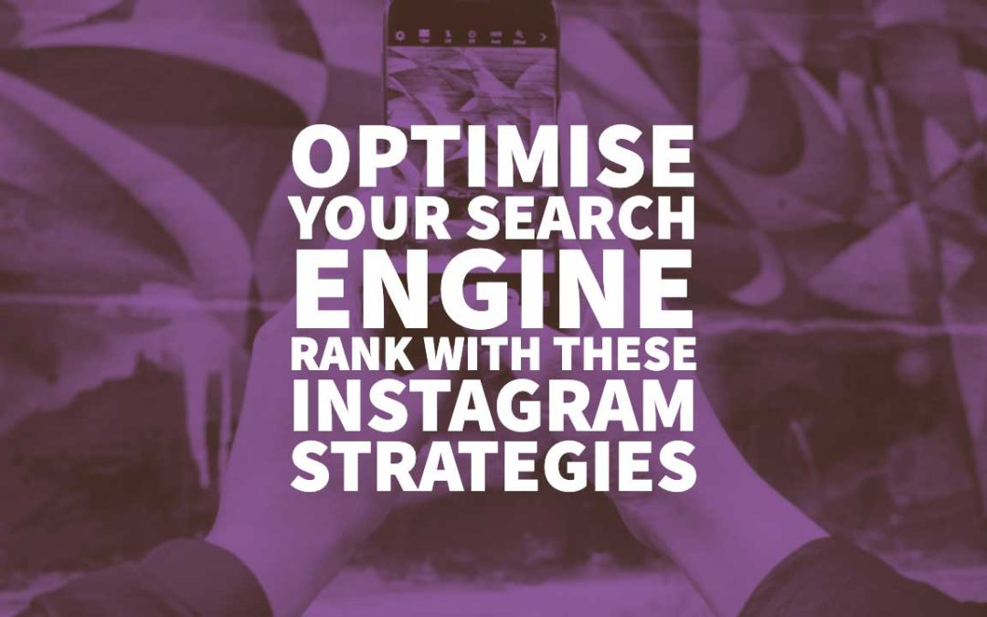 Optimise your Search Engine Rank with these Instagram Strategies